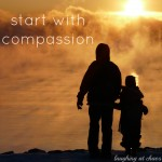 start with compassion