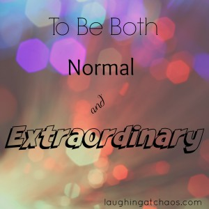 To Be Both Normal and Extraordinary