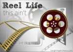 Reel Life This Ain't