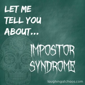 Let Me Tell You About...Impostor Syndrome