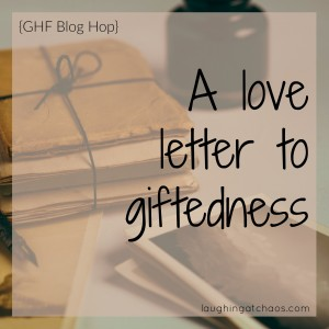 {GHF Blog Hop} A Love Letter to Giftedness