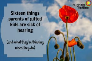 Sixteen things parents of gifted kids are sick of hearing (and what they're thinking when they do)