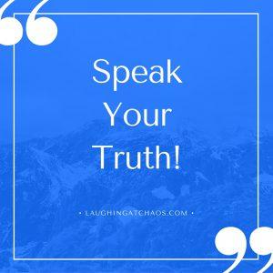 Speak Your Truth!