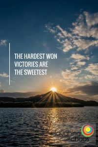 The hardest won victories are the sweetest
